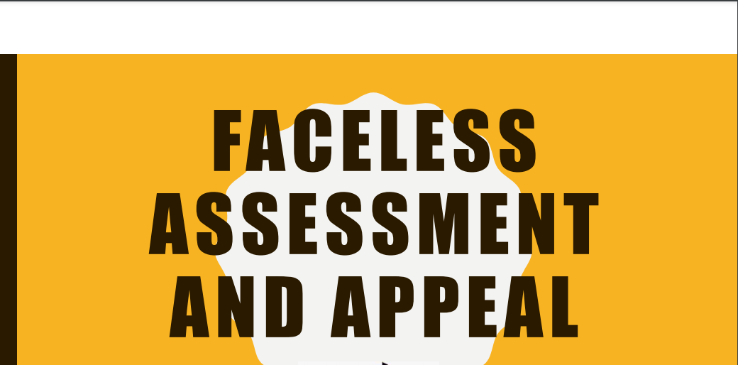 Faceless Assessment and Appeal.