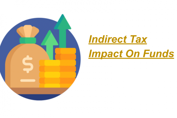 Indirect Tax Impact On Funds