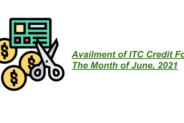 Availment of ITC Credit For The Month of June, 2021