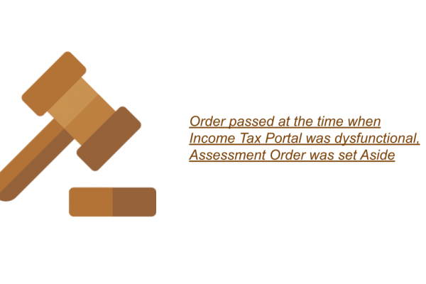 Order passed at the time when Income Tax Portal was dysfunctional, Assessment Order was set Aside