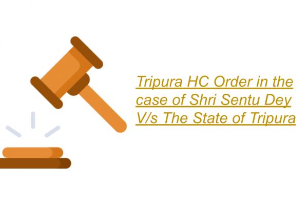Tripura HC Order in the case of Shri Sentu Dey Versus The State of Tripura