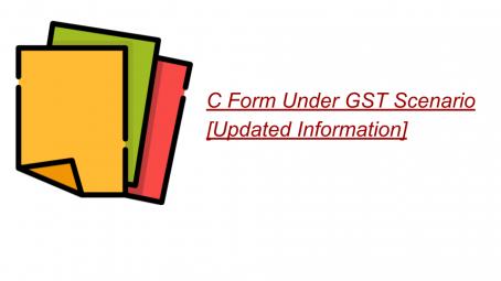 C Form Under GST Scenario [Updated Information]