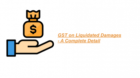 GST on Liquidated Damages - A Complete Detail