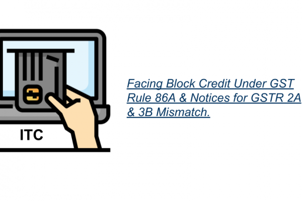 Facing Block Credit Under GST Rule 86A & Notices for GSTR 2A & 3B Mismatch.