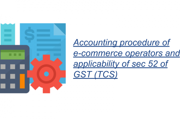 Accounting procedure of e-commerce operators and applicability of sec 52 of GST (TCS)