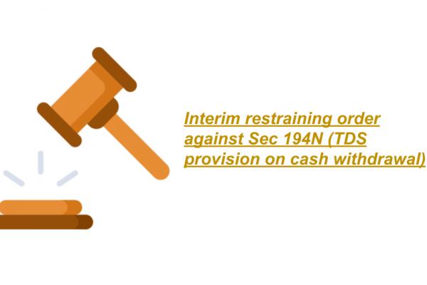 Interim restraining order against Sec 194N (TDS provision on cash withdrawal )