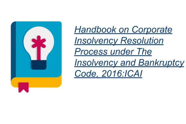 Handbook on Corporate Insolvency Resolution Process under The Insolvency and Bankruptcy Code, 2016