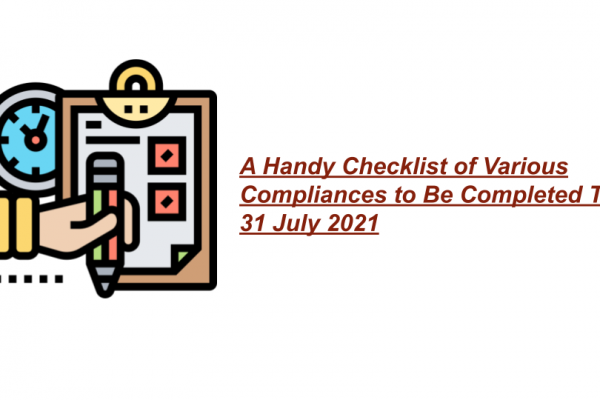 A Handy Checklist of Various Compliances to Be Completed Till 31 July 2021