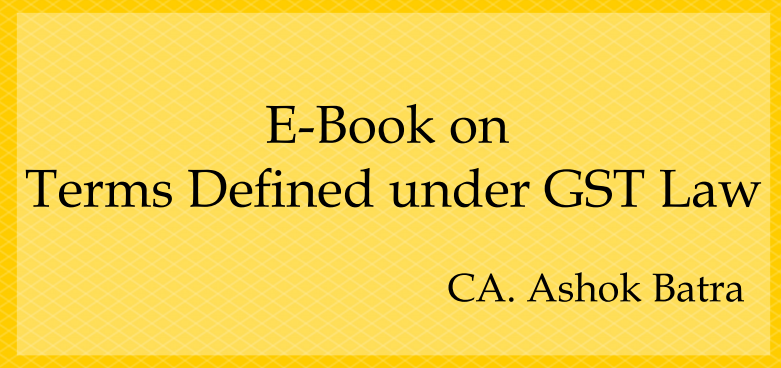 E-book on meaning of important terms used in GST by CA Ashok Batra