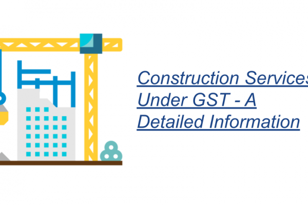 Construction Services Under GST - A Detailed Information