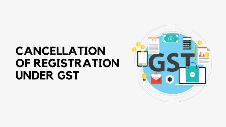 Cancellation of Registration Under GST