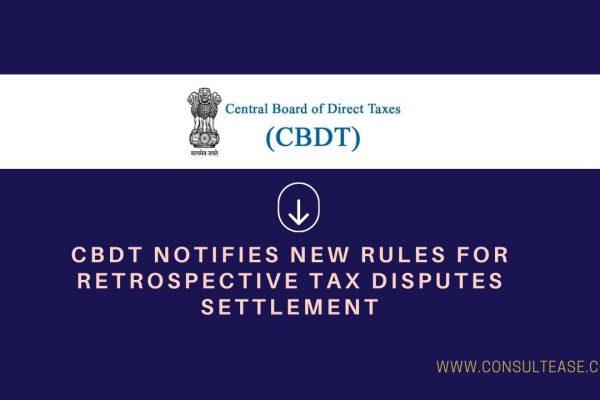 cbdt notifies new rules for retrospective tax disputes settlement